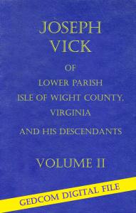 Vol II - Edition 2020  GEDCOM - Joseph Vick Lower Parish, Isle of Wight County, Virginia, and His Descendants - Vol II - Digital GEDCOM